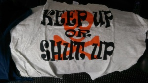 Keep Up or Shut Up Shirt - Mandatory Everest Wear